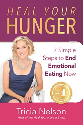 Heal Your Hunger: 7 Simple Steps to End Emotional Eating Now
