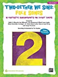 Two-Gether We Sing Folk Songs, Sally K. Albrecht, Jay Althouse, Lois Brownsey, Marti Lunn Lantz, Mary Donnelly, 0739088416