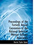 Proceedings of the Fortieth Annual Convention of the National American Woman Suffrage Association, Harriet Taylor Upton, 0554702533