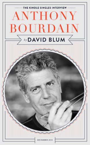 Anthony Bourdain: The Kindle Singles Interview (Kindle Single) by David Blum