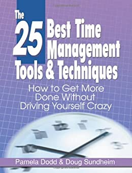 The 25 Best Time Management Tools & Techniques: How to Get More Done Without Driving Yourself Crazy by [Dodd, Pamela, Sundheim, Doug]