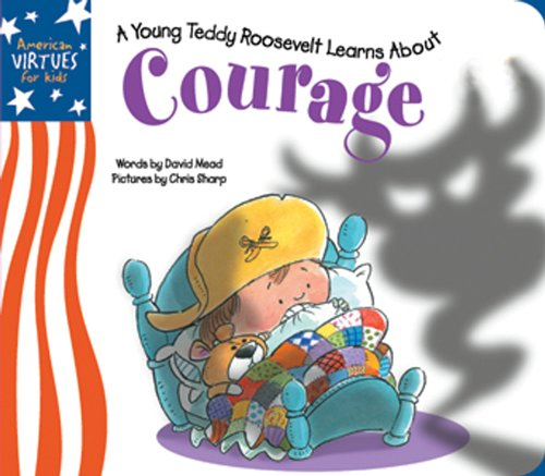 Download Little Teddy Roosevelt Learns About Courage (American Virtues for Kids: Courage) pdf epub