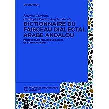 Dictionnaire Du Faisceau Dialectal Arabe Andalou: Perspectives Phraséologiques Et Étymologiques
