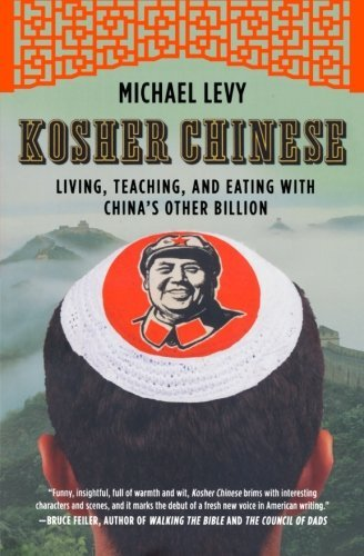 Kosher Chinese: Living, Teaching, and Eating with China's Other Billion by Michael Levy (2011-07-05)
