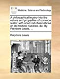 A Philosophical Inquiry into the Nature and Properties of Common Water, Polydore Lewis, 1170589057