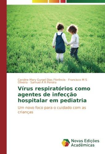 Vírus respiratórios como agentes de infecção hospitalar em pediatria: Um novo foco para o cuidado com as crianças (Portuguese Edition) pdf