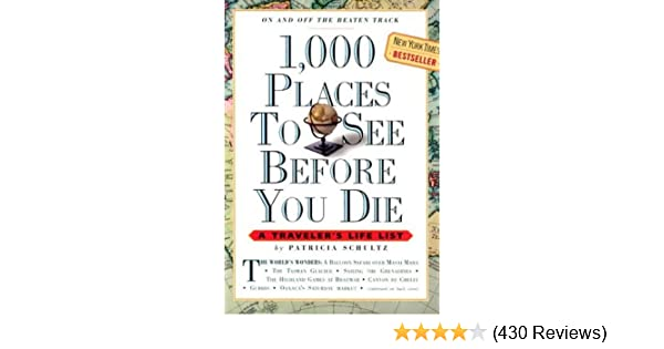 1, 000 Places to See Before You Die: A Traveler's Life List