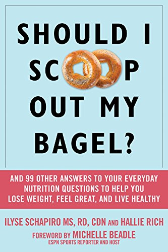 Should I Scoop Out My Bagel?: And 99 Other Answers to Your Everyday Diet and Nutrition Questions to Help You Lose Weight, Feel Great, and Live Healthy (Best Foods To Eat Before Bed To Lose Weight)