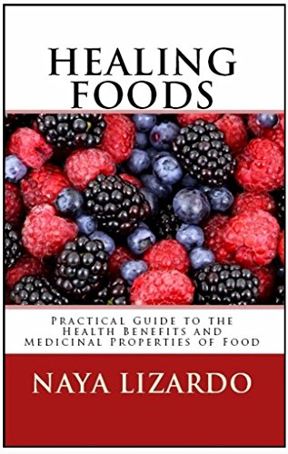 Book: HEALING FOODS - Practical Guide to the Health Benefits and Medicinal Properties of Food by Naya Lizardo