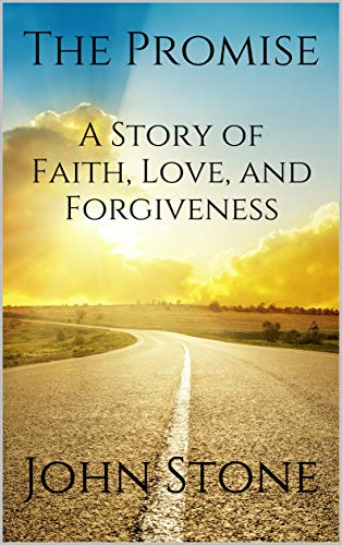 The Promise: A Story of Faith, Love, and Forgiveness by John Stone ebook deal