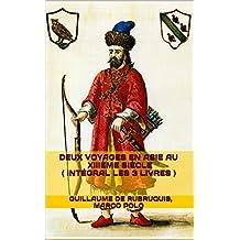 Deux Voyages en Asie au XIIIème siècle ( intégral les 3 livres ) (French Edition)