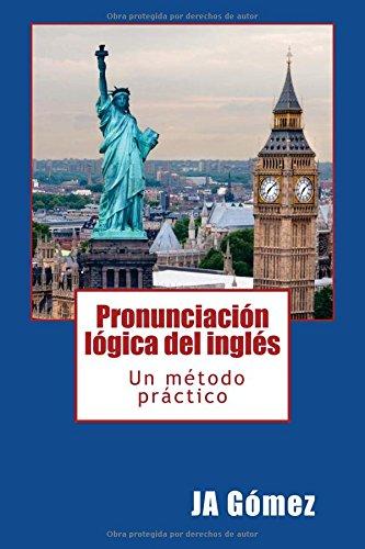 Pronunciación lógica del inglés. Un método práctico. Tapa blanda – 24 feb 2013 JA Gomez 846161822X Education / General English as a Second Language