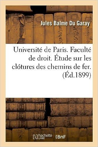 Téléchargements ebook gratuits google Université de Paris. Faculté de droit. Étude sur les clótures des chemins de fer. (Éd.1899) PDF CHM ePub