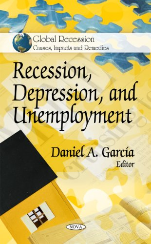 Recession, Depression, and Unemployment (Global Recession- Causes, Impacts and Remedies)