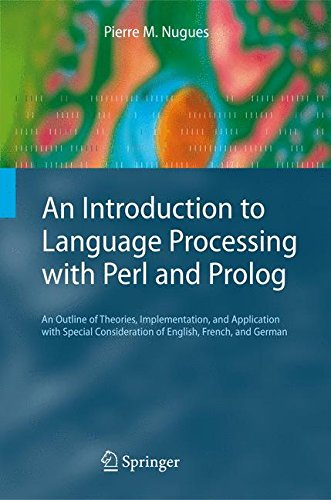 An Introduction to Language Processing with Perl and Prolog: An Outline of Theories, Implementation, and Application with Special Consideration of English, French, and German (Cognitive Technologies) by Springer