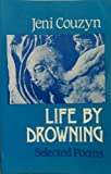 Life by Drowning : Selected Poems, Couzyn, Jeni, 0887840981