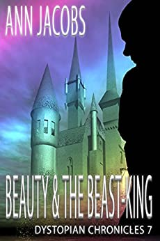 Beauty and the Beast-King (Dystopian Chronicles Book 7) by [Jacobs, Ann]