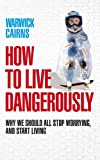 How to Live Dangerously, Warwick Cairns, 0230712215
