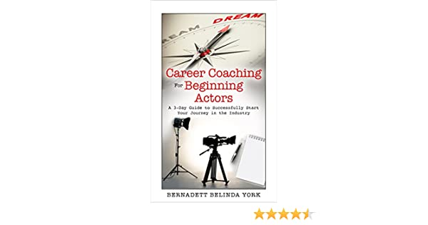 Career Coaching For Beginning Actors A 3 Day Guide To Successfully Start Your Journey In The Industry Acting Acting Books Acting Training Acting Tips In Hollywood How To Become An Actor