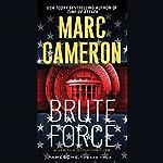 Brute Force: Jericho Quinn Thriller, Book 6   Marc Cameron