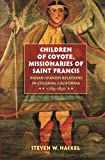 img - for Children of Coyote, Missionaries of Saint Francis: Indian-Spanish Relations in Colonial California, 1769-1850 (Published by the Omohundro Institute of ... and the University of North Carolina Press) book / textbook / text book