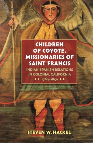 Children of Coyote, Missionaries of Saint Francis: Indian-Spanish Relations in Colonial California, 1769-1850 (Published