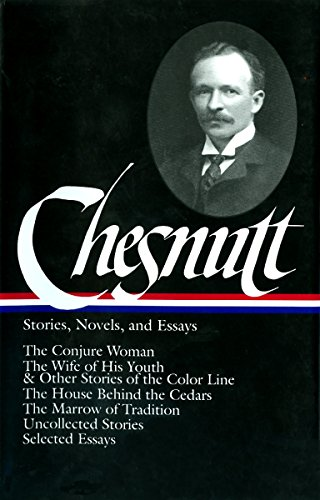 Charles W. Chesnutt: Stories, Novels, and Essays (LOA #131): The Conjure Woman / The Wife of His Youth & Other Stori