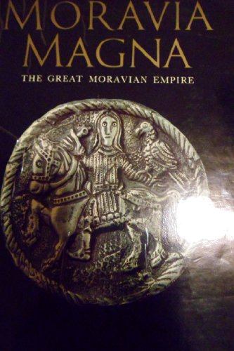 Moravia Magna  The Great Moravian Empire  Its Art And Times