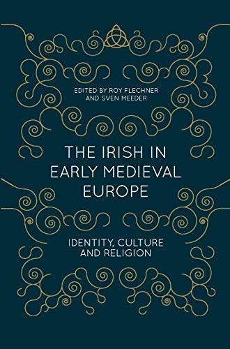 The Irish in Early Medieval Europe: Identity, Culture and Religion