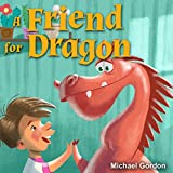 A Friend For Dragon: (Children's book about a Dragon Who Learns How To be Patient, Picture Books, Preschool Books, Ages 3-5, Baby Books, Kids Book, Bedtime Story)