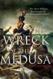 Wreck Of the Medusa: The Most Famous Sea Disaster Of the Nineteenth Century