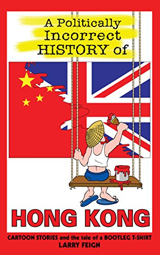 Amazon a politically incorrect history of hong kong cartoon a politically incorrect history of hong kong cartoon stories and the tale of a bootleg fandeluxe Images