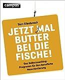 Jetzt mal Butter bei die Fische!: Das Selbstcoachingprogramm für Ihre berufliche Neuorientierung