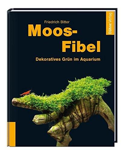 Moos-Fibel: Dekoratives Grün im Aquarium Gebundenes Buch – 14. Juli 2009 Friedrich Bitter Dähne Verlag 3935175507 Tiere / Jagen / Angeln