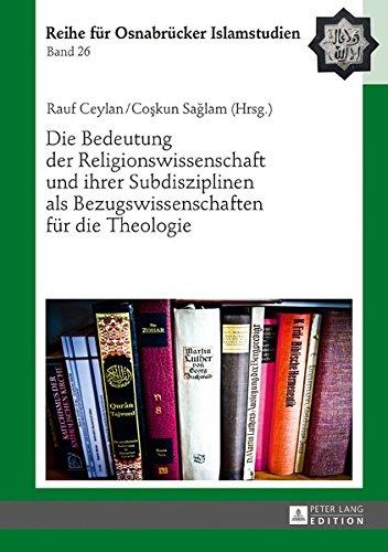 Die Bedeutung Der Religionswissenschaft Und Ihrer Subdisziplinen Als Bezugswissenschaften Für Die Theologie  ROI – Reihe Für Osnabrücker Islamstudien Band 26