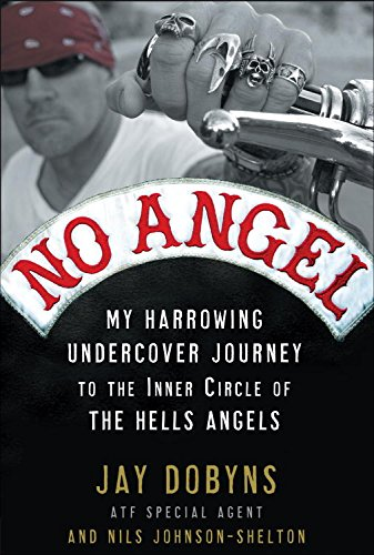 No Angel: My Harrowing Undercover Journey to the Inner Circle of the Hells Angels by [Dobyns, Jay, Johnson-Shelton, Nils]