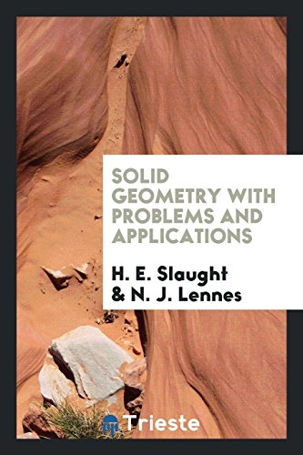 Solid geometry, with problems and applications H. E. Slaught