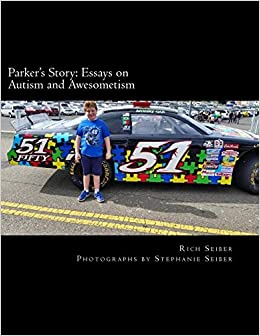 parker s story essays on autism and awesometism rich seiber  parker s story essays on autism and awesometism rich seiber stephanie seiber 9781542553339 com books