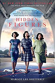 Hidden Figures: The American Dream and the Untold Story of the Black Women Mathematicians Who Helped Win the S