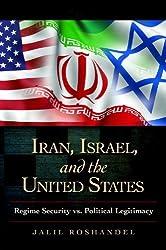 Iran, Israel, and the United States: Regime Security vs. Political Legitimacy (Praeger Security International)