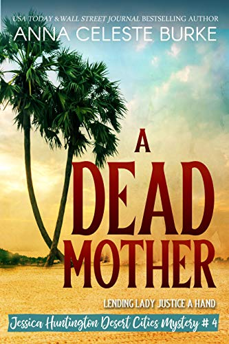A Dead Mother (Jessica Huntington Desert Cities Mystery Book 4) (Desert The Into Go Strong)