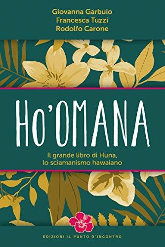 Ho'omana: Il grande libro di Huna, lo sciamanismo hawaiano (Italian Edition)