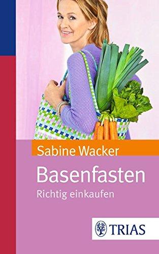 Basenfasten: Richtig einkaufen Taschenbuch – 9. Januar 2013 Sabine Wacker TRIAS 3830464533 Base - basisch