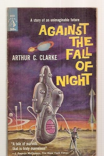AGAINST THE FALL OF NIGHT [later revised and expanded under the title: THE CITY AND THE STARS] (Arthur C Clarke Against The Fall Of Night)