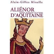 Aliénor d'Aquitaine: L'amour, le pouvoir et la haine
