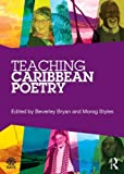 Teaching Caribbean Poetry : An Essential Resource Book for Teachers, , 0415640482