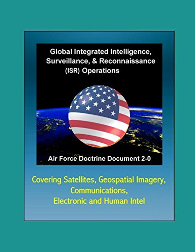 - Air Force Doctrine Document 2-0, Global Integrated Intelligence, Surveillance & Reconnaissance (ISR) Operations - Covering Satellites, Geospatial Imagery, Communications, Electronic and Human Intel