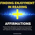 Finding Enjoyment in Reading Affirmations: Positive Daily Affirmations for Bookworms to Continue Finding Love for Books Using the Law of Attraction, Self-Hypnosis, Guided Meditation and Sleep Learning | Stephens Hyang