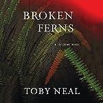Broken Ferns | Toby Neal