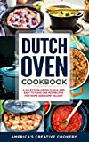 Dutch Oven Cookbook. A Selection of Delicious and Easy to Make One Pot Recipes for Home and Camp Delight: [ Including Maintenance Tips and Tricks, and All You Need to Know About Dutch Oven Cooking]